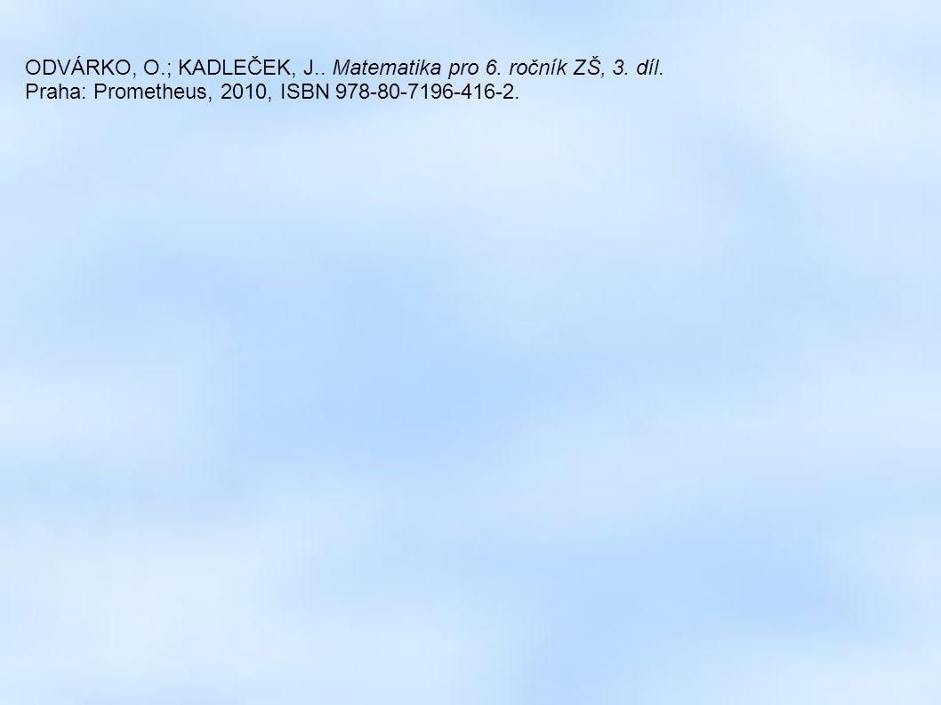 ODVÁRKO, O.; KADLEČEK, J.. Matematika pro 6. ročník ZŠ, 3. díl. Praha: Prometheus, 2010, ISBN 978-80-7196-416-2.