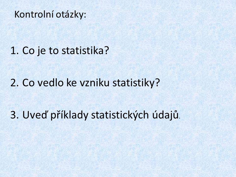 Kontrolní otázky: 1. Co je to statistika. 2. Co vedlo ke vzniku statistiky.
