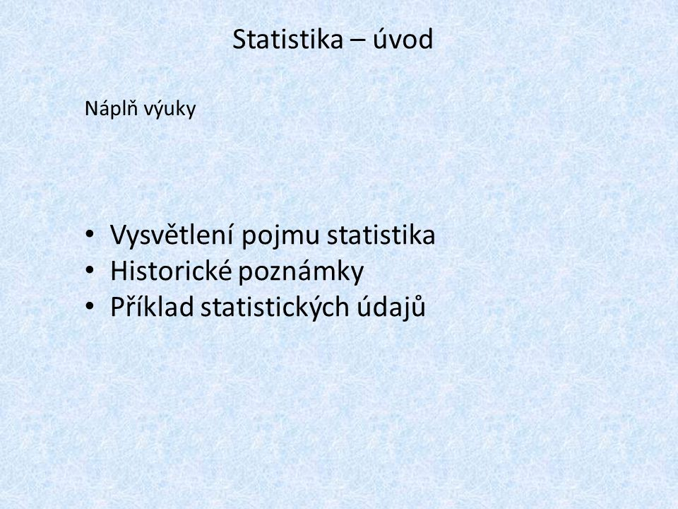 Statistika – úvod Náplň výuky Vysvětlení pojmu statistika Historické poznámky Příklad statistických údajů