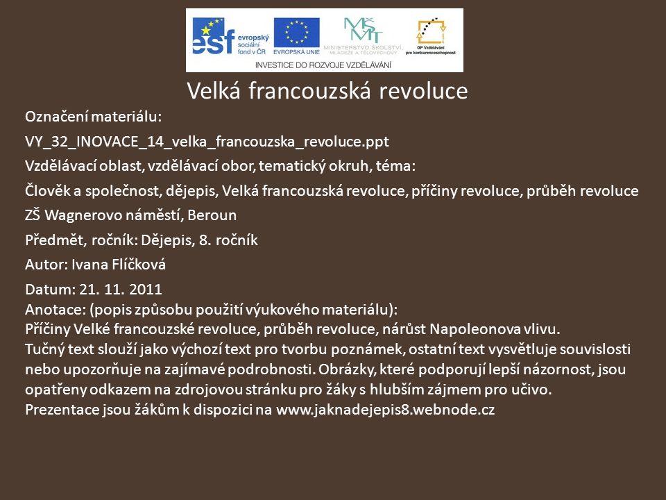 Velká francouzská revoluce Označení materiálu: VY_32_INOVACE_14_velka_francouzska_revoluce.ppt Vzdělávací oblast, vzdělávací obor, tematický okruh, té