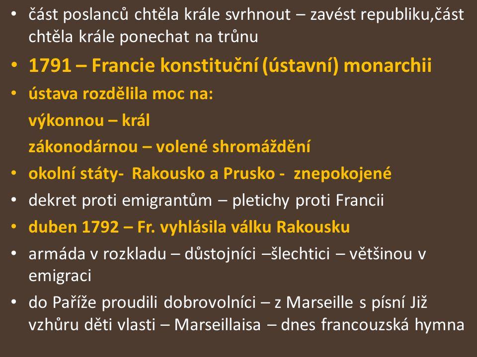 část poslanců chtěla krále svrhnout – zavést republiku,část chtěla krále ponechat na trůnu 1791 – Francie konstituční (ústavní) monarchii ústava rozdě