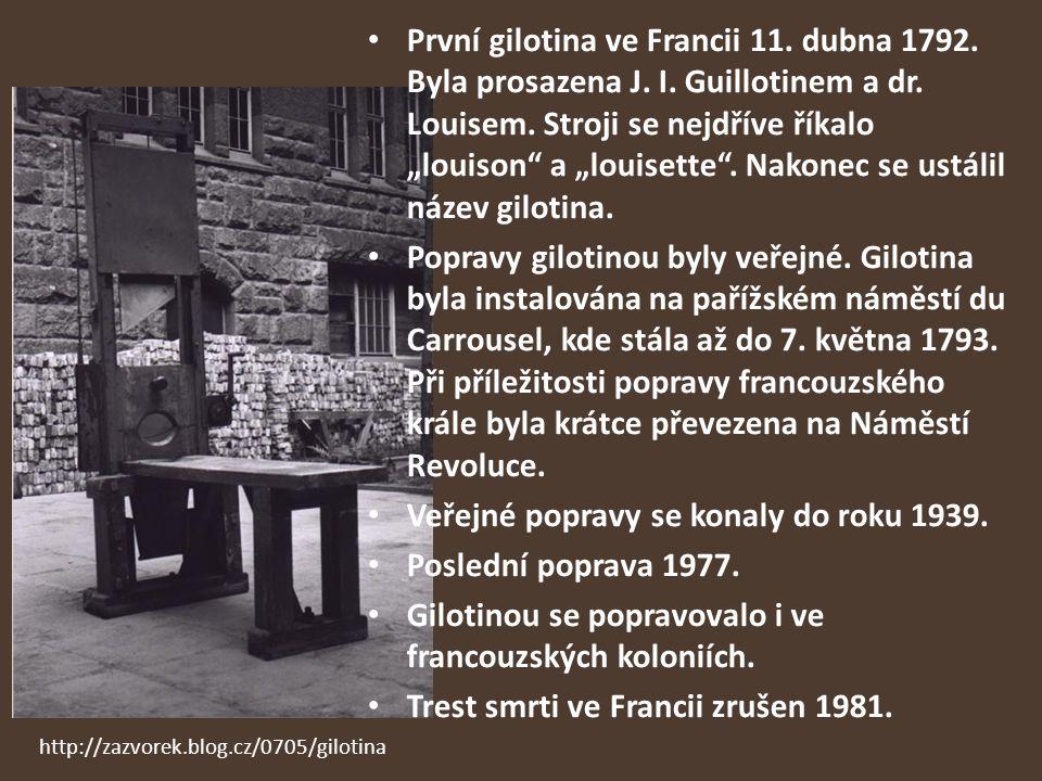 """První gilotina ve Francii 11. dubna 1792. Byla prosazena J. I. Guillotinem a dr. Louisem. Stroji se nejdříve říkalo """"louison"""" a """"louisette"""". Nakonec s"""