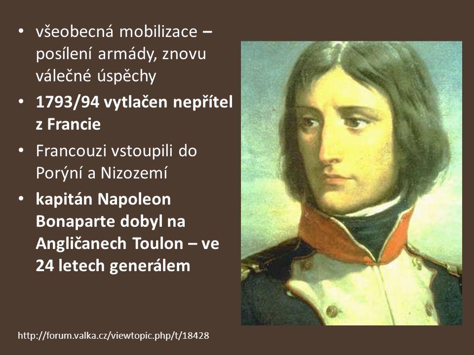 všeobecná mobilizace – posílení armády, znovu válečné úspěchy 1793/94 vytlačen nepřítel z Francie Francouzi vstoupili do Porýní a Nizozemí kapitán Nap