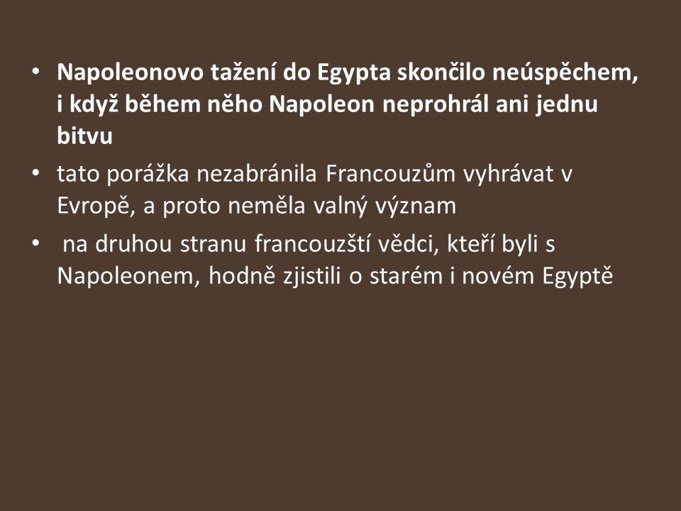 Napoleonovo tažení do Egypta skončilo neúspěchem, i když během něho Napoleon neprohrál ani jednu bitvu tato porážka nezabránila Francouzům vyhrávat v
