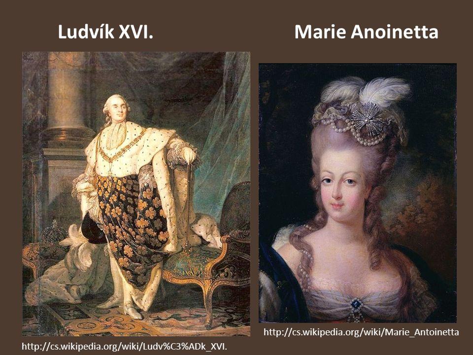Ludvík XVI. Marie Anoinetta http://cs.wikipedia.org/wiki/Ludv%C3%ADk_XVI. http://cs.wikipedia.org/wiki/Marie_Antoinetta