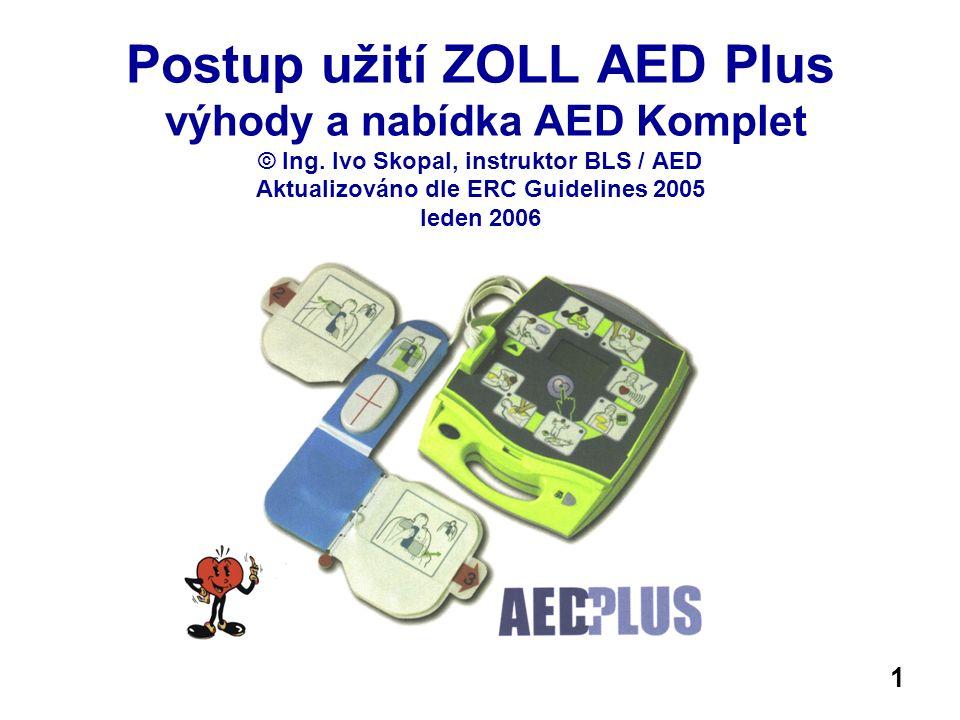Postup užití ZOLL AED Plus výhody a nabídka AED Komplet © Ing. Ivo Skopal, instruktor BLS / AED Aktualizováno dle ERC Guidelines 2005 leden 2006 1