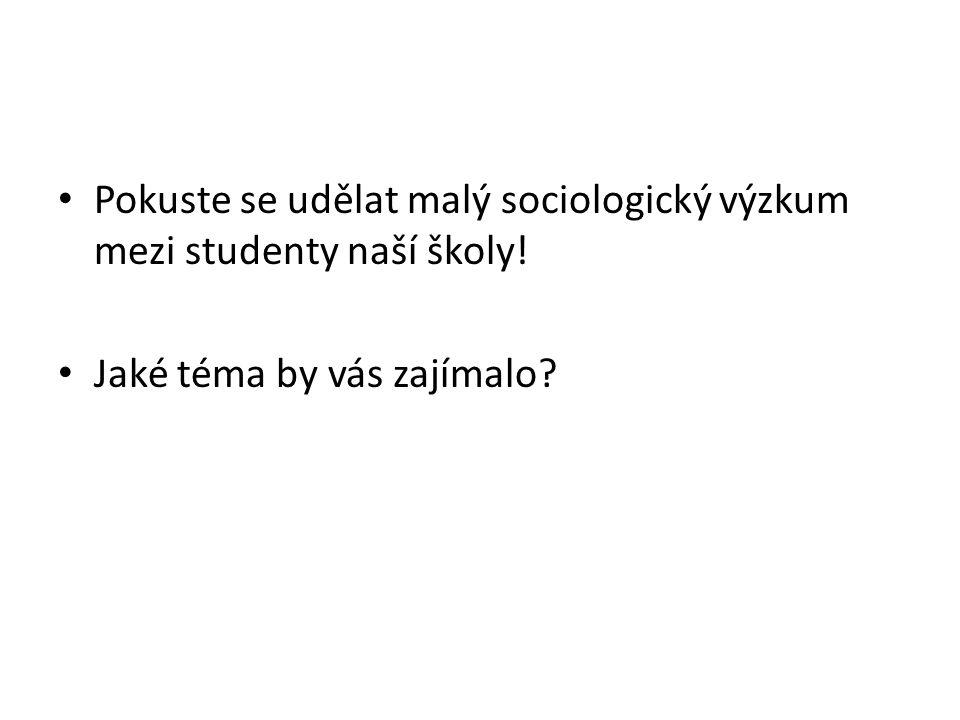 Pokuste se udělat malý sociologický výzkum mezi studenty naší školy! Jaké téma by vás zajímalo