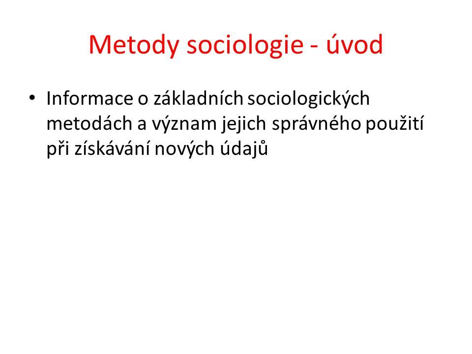 Metody sociologie - úvod Informace o základních sociologických metodách a význam jejich správného použití při získávání nových údajů