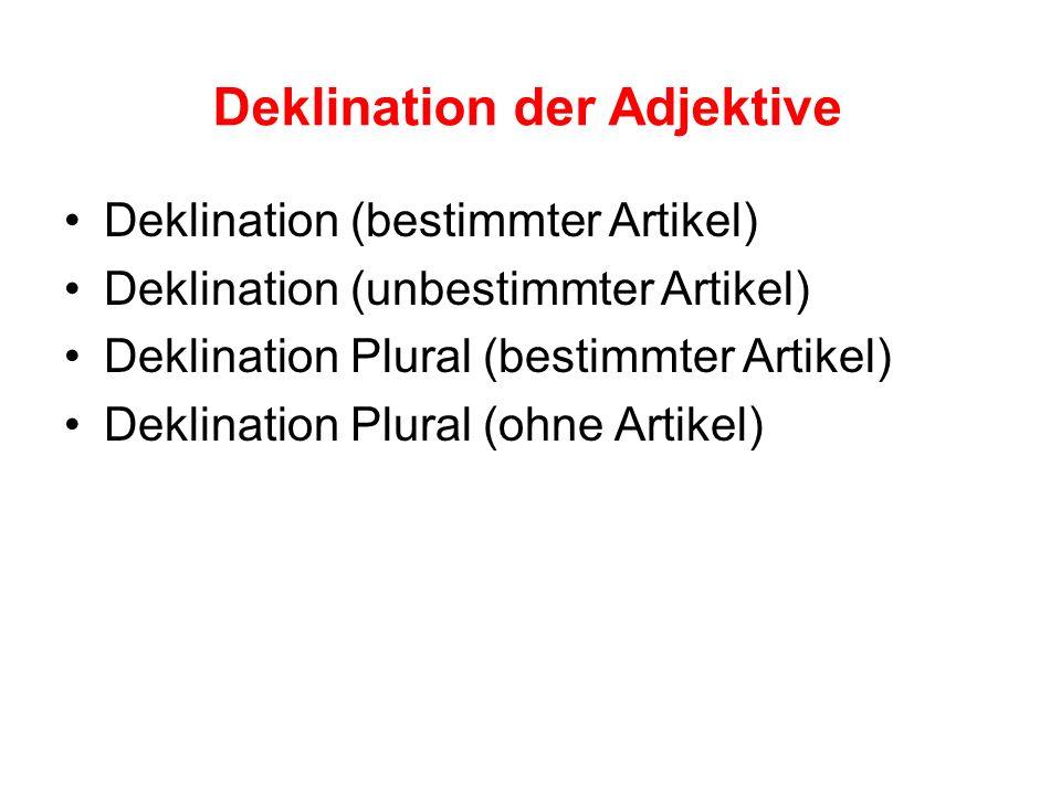 Deklination der Adjektive Deklination (bestimmter Artikel) Deklination (unbestimmter Artikel) Deklination Plural (bestimmter Artikel) Deklination Plural (ohne Artikel)