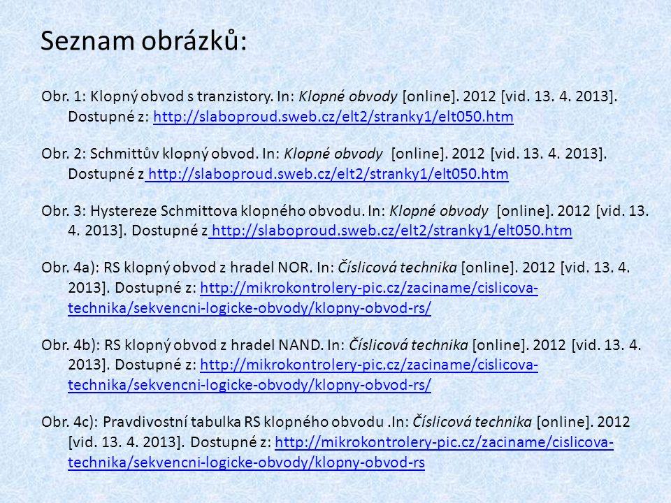 Seznam obrázků: Obr. 1: Klopný obvod s tranzistory. In: Klopné obvody [online]. 2012 [vid. 13. 4. 2013]. Dostupné z: http://slaboproud.sweb.cz/elt2/st