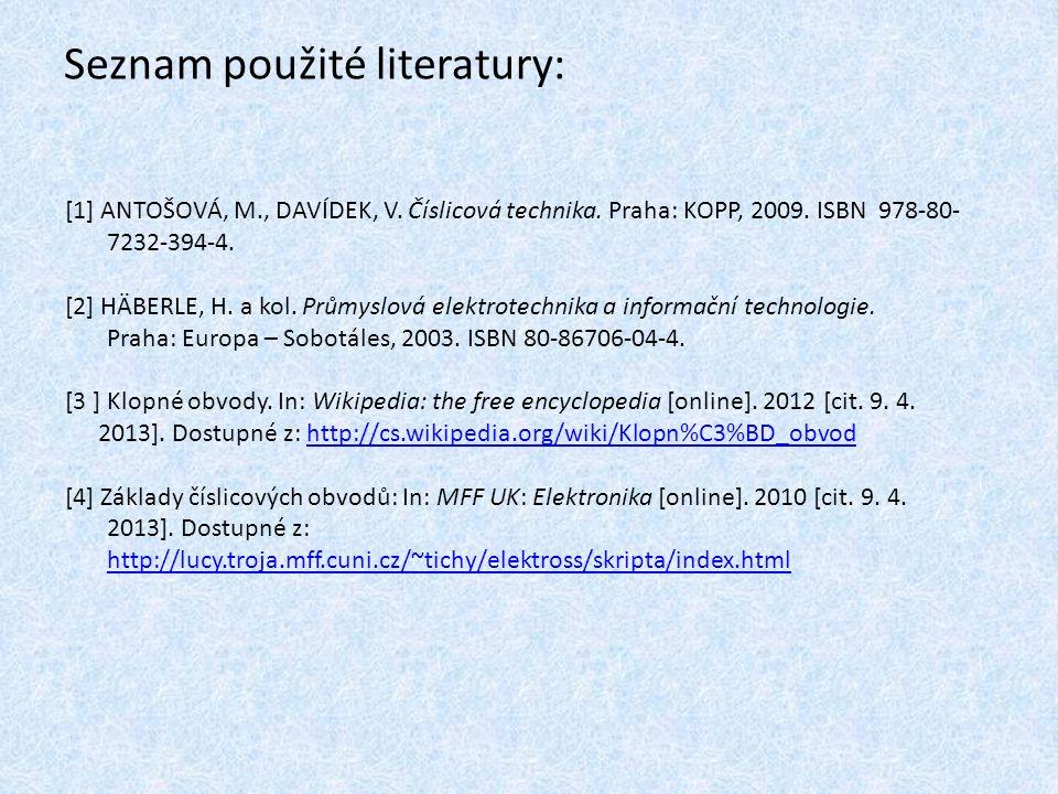 Seznam použité literatury: [1] ANTOŠOVÁ, M., DAVÍDEK, V. Číslicová technika. Praha: KOPP, 2009. ISBN 978-80- 7232-394-4. [2] HÄBERLE, H. a kol. Průmys