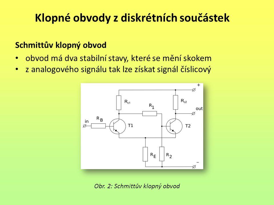 Klopné obvody z diskrétních součástek Schmittův klopný obvod obvod má dva stabilní stavy, které se mění skokem z analogového signálu tak lze získat signál číslicový Obr.