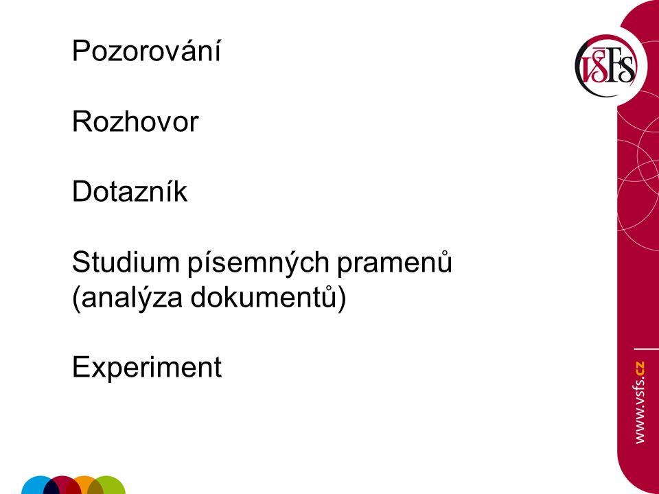 Pozorování Rozhovor Dotazník Studium písemných pramenů (analýza dokumentů) Experiment