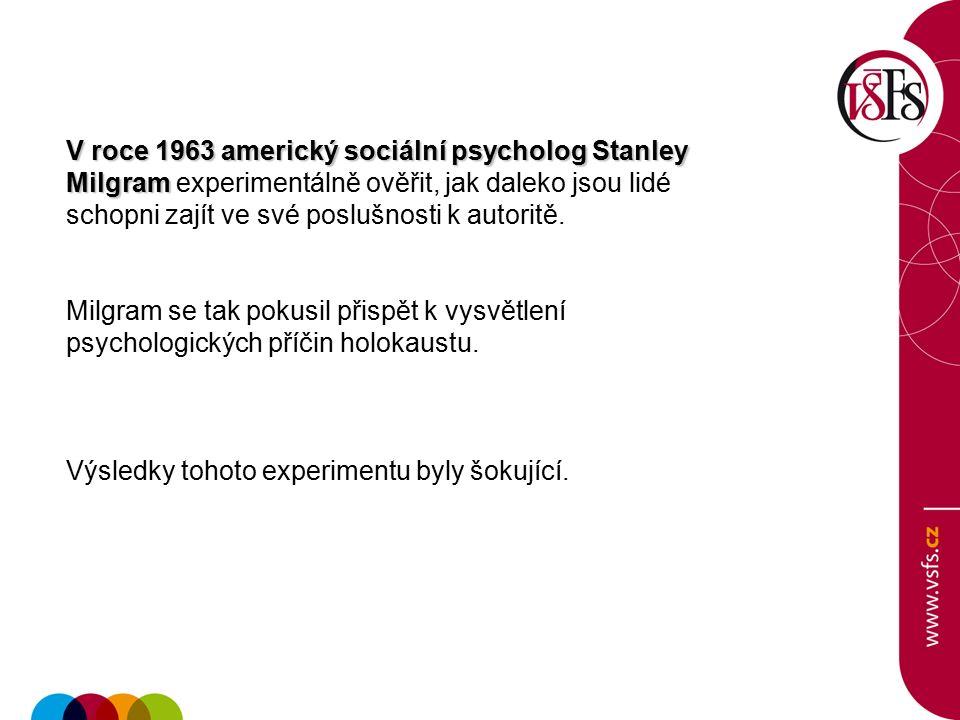 V roce 1963 americký sociální psycholog Stanley Milgram Milgram experimentálně ověřit, jak daleko jsou lidé schopni zajít ve své poslušnosti k autorit