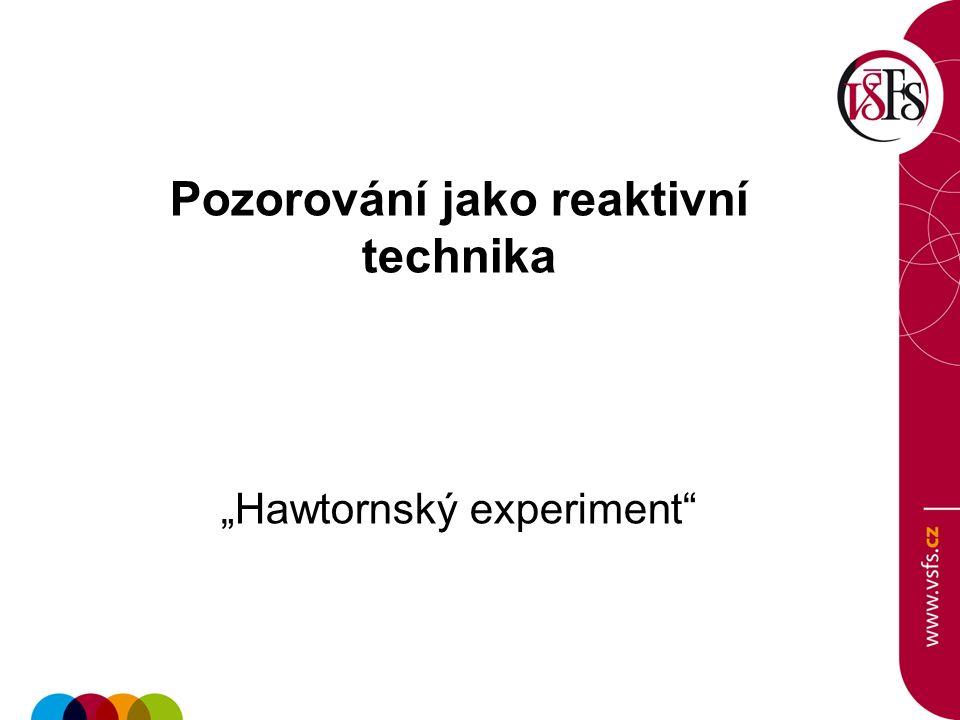 """Pozorování jako reaktivní technika """"Hawtornský experiment"""""""