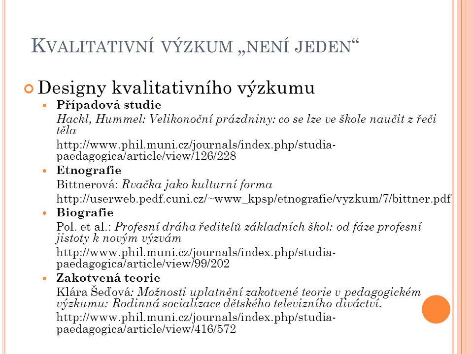 """K VALITATIVNÍ VÝZKUM """" NENÍ JEDEN """" Designy kvalitativního výzkumu Případová studie Hackl, Hummel: Velikonoční prázdniny: co se lze ve škole naučit z"""
