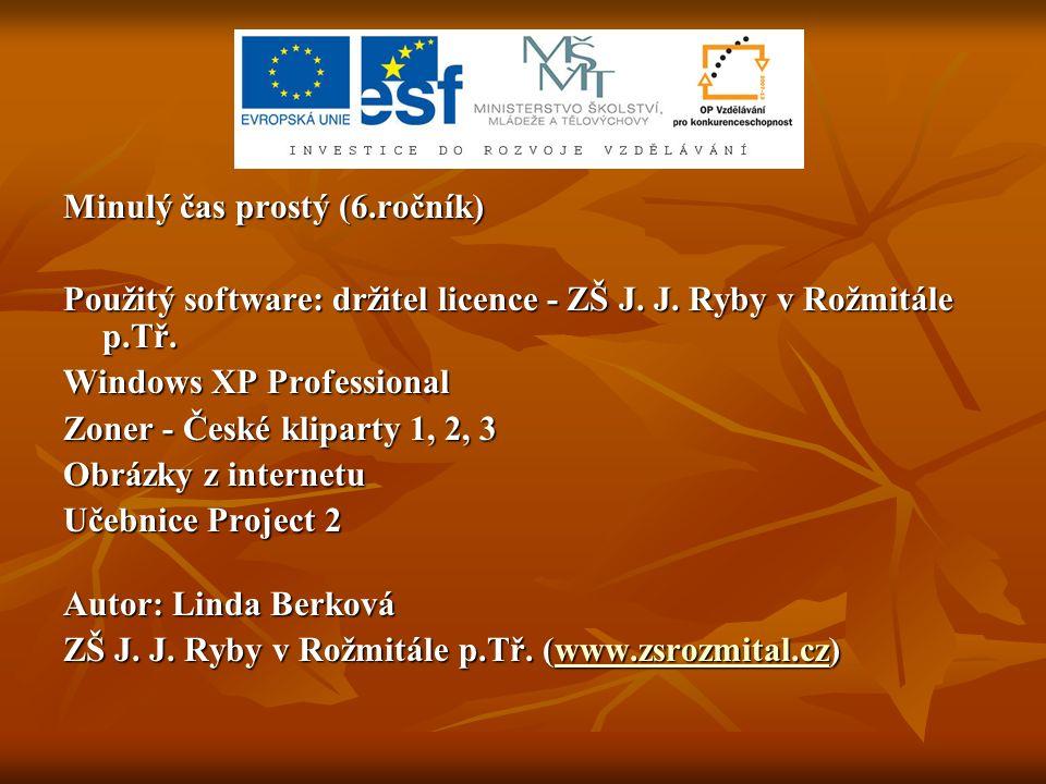 Minulý čas prostý (6.ročník) Použitý software: držitel licence - ZŠ J. J. Ryby v Rožmitále p.Tř. Windows XP Professional Zoner - České kliparty 1, 2,