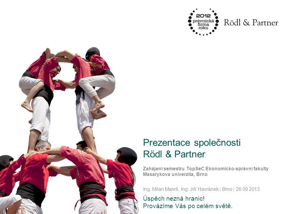 1© Rödl & Partner04.10.2011 Úspěch nezná hranic. Provázíme Vás po celém světě.