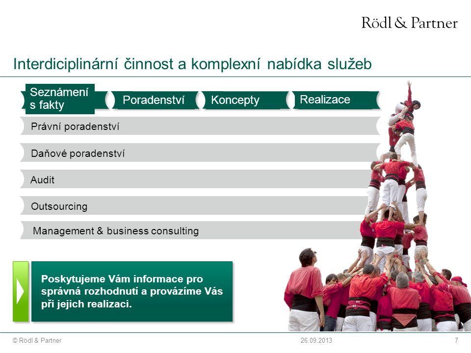 7© Rödl & Partner26.09.2013 Management & business consulting Interdiciplinární činnost a komplexní nabídka služeb Seznámení s fakty Právní poradenství Daňové poradenství Audit Outsourcing Poskytujeme Vám informace pro správná rozhodnutí a provázíme Vás při jejich realizaci.