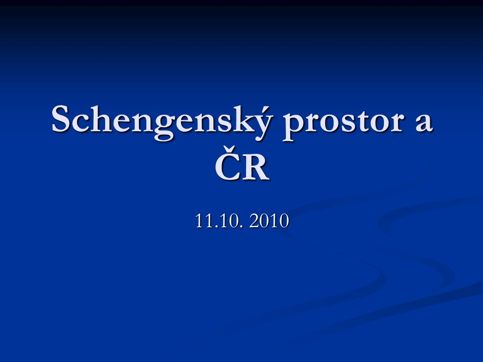 Schengenský prostor a ČR 11.10. 2010
