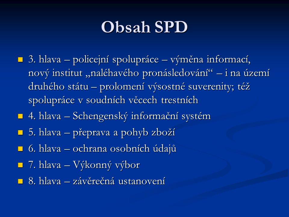 """Obsah SPD 3. hlava – policejní spolupráce – výměna informací, nový institut """"naléhavého pronásledování"""" – i na území druhého státu – prolomení výsostn"""
