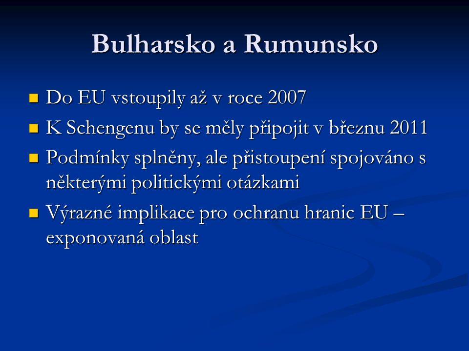 Bulharsko a Rumunsko Do EU vstoupily až v roce 2007 Do EU vstoupily až v roce 2007 K Schengenu by se měly připojit v březnu 2011 K Schengenu by se měly připojit v březnu 2011 Podmínky splněny, ale přistoupení spojováno s některými politickými otázkami Podmínky splněny, ale přistoupení spojováno s některými politickými otázkami Výrazné implikace pro ochranu hranic EU – exponovaná oblast Výrazné implikace pro ochranu hranic EU – exponovaná oblast