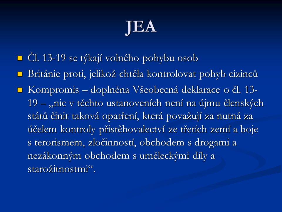 JEA Čl. 13-19 se týkají volného pohybu osob Čl. 13-19 se týkají volného pohybu osob Británie proti, jelikož chtěla kontrolovat pohyb cizinců Británie