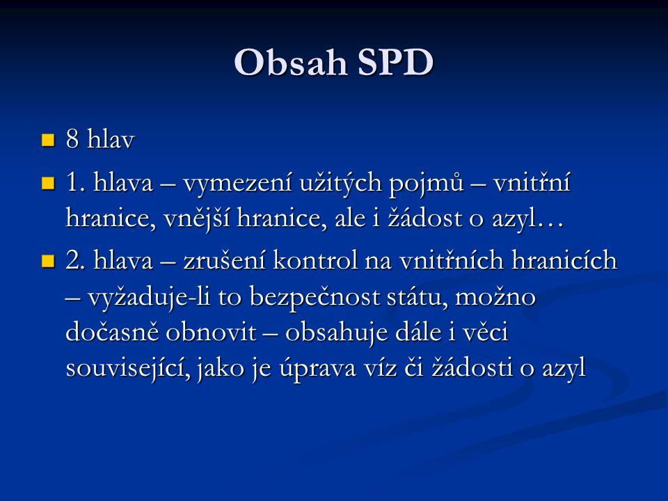Obsah SPD 8 hlav 8 hlav 1. hlava – vymezení užitých pojmů – vnitřní hranice, vnější hranice, ale i žádost o azyl… 1. hlava – vymezení užitých pojmů –