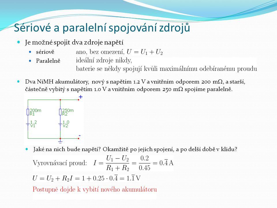 Sériové a paralelní spojování zdrojů Je možné spojit dva zdroje napětí sériově Paralelně Dva NiMH akumulátory, nový s napětím 1.2 V a vnitřním odporem 200 m , a starší, částečně vybitý s napětím 1.0 V a vnitřním odporem 250 m  spojíme paralelně.