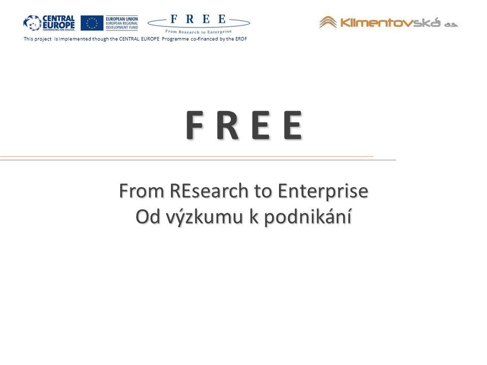 This project is implemented though the CENTRAL EUROPE Programme co-financed by the ERDF Výstupy projektu FREE Školící program a síť zprostředkovatelů inovací vytvoření školícího modulu pořádání tréninkových seminářů v jednotlivých regionech vyškolení skupiny odborníků podpora oboustranného procesu integrace výsledků VaV tréninkový kurz 19.