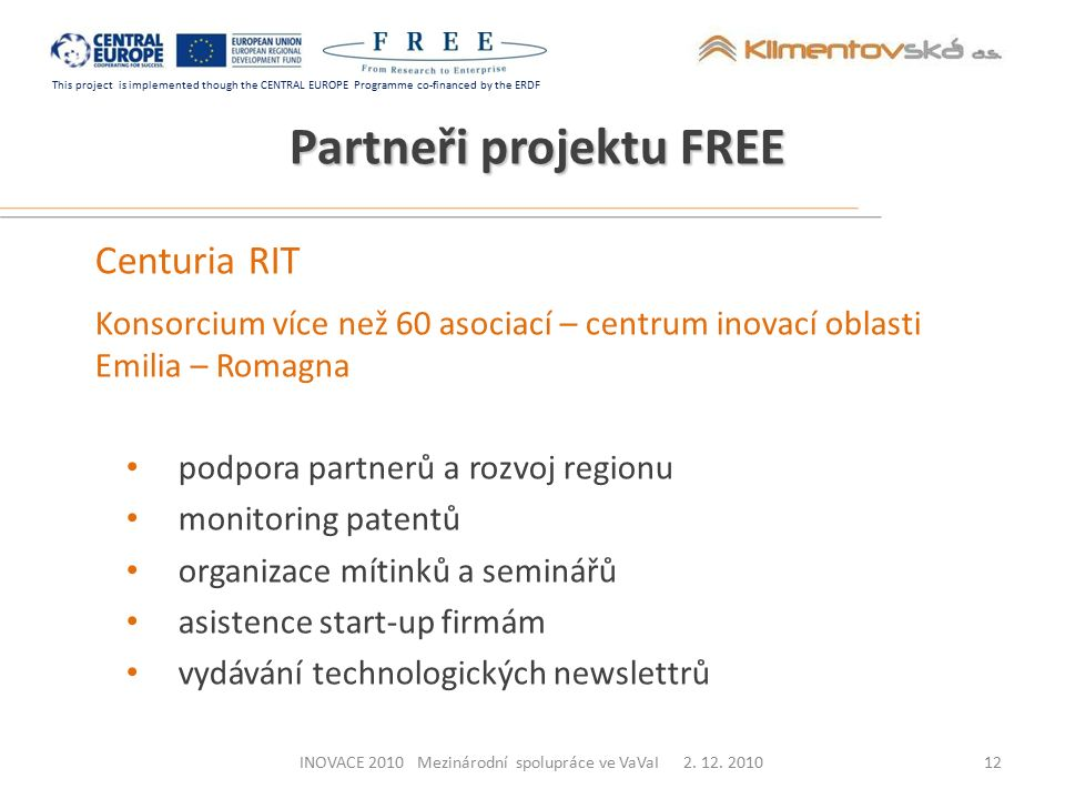 This project is implemented though the CENTRAL EUROPE Programme co-financed by the ERDF Partneři projektu FREE Centuria RIT Konsorcium více než 60 aso