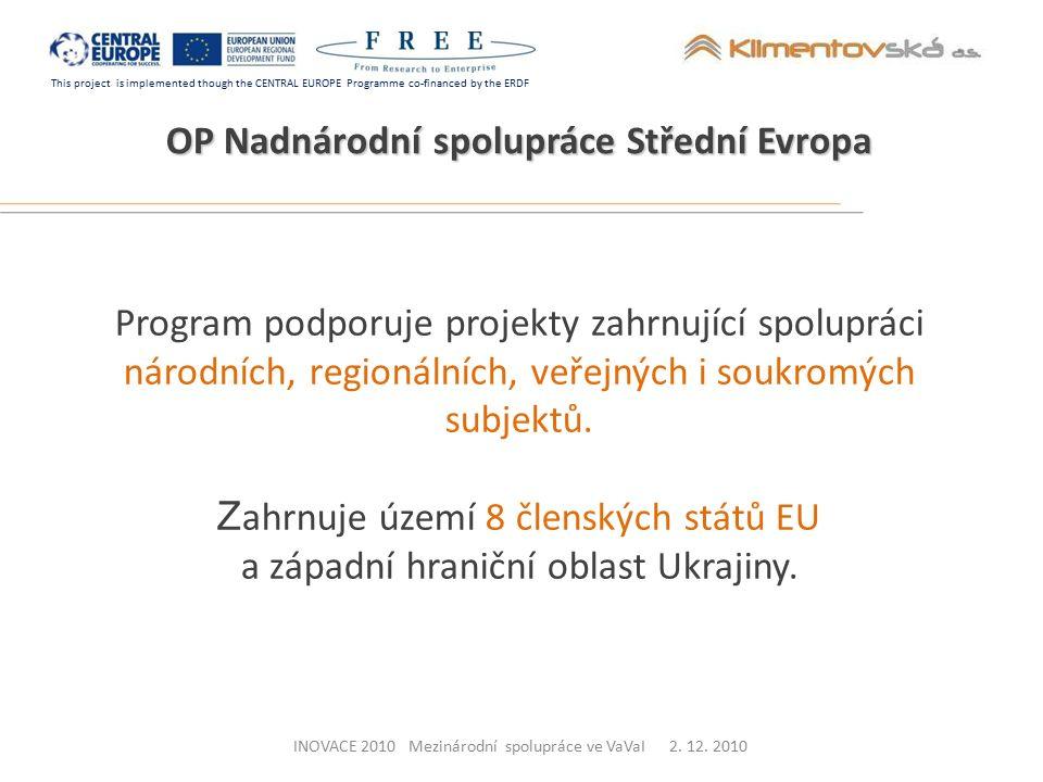 This project is implemented though the CENTRAL EUROPE Programme co-financed by the ERDF Partneři projektu FREE Amitié Výzkumné středisko zaměřené na vzdělávací a školící programy podpora inovativních řešení v oblasti e-learningu výzkumy v oblasti nových metod učení a na trhu práce péče o výzkumníky a podpora při propagaci inovací podpora sociálního začleňování podpora celoživotního vzdělávání 13INOVACE 2010 Mezinárodní spolupráce ve VaVaI 2.