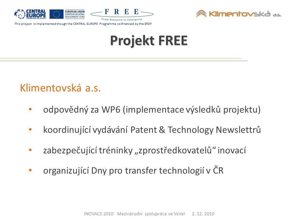 This project is implemented though the CENTRAL EUROPE Programme co-financed by the ERDF Klimentovská a.s. odpovědný za WP6 (implementace výsledků proj