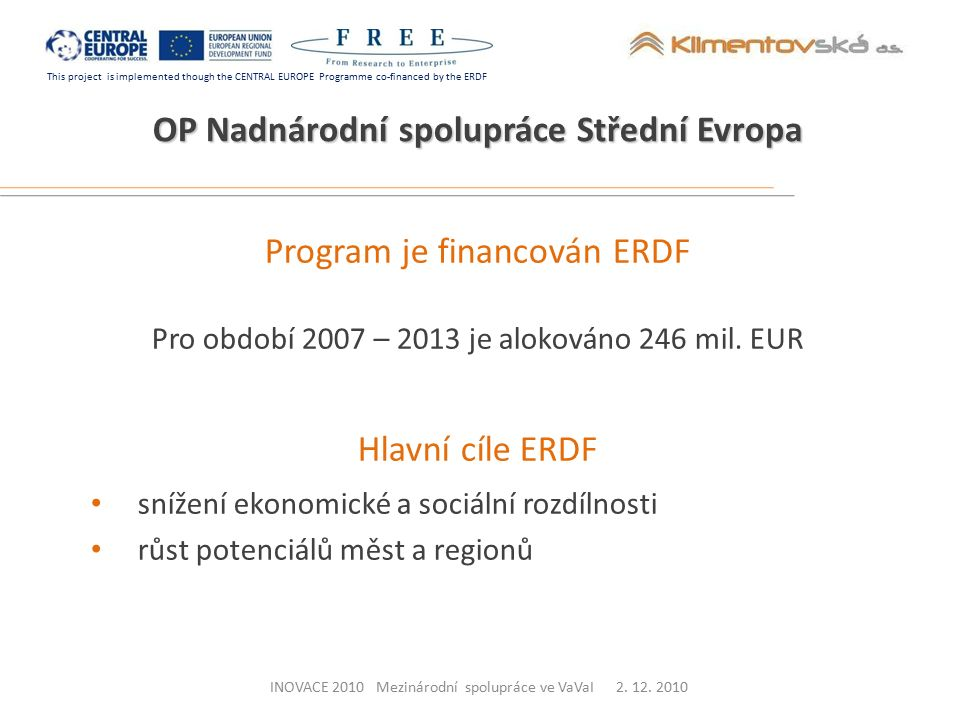 This project is implemented though the CENTRAL EUROPE Programme co-financed by the ERDF Program je financován ERDF Pro období 2007 – 2013 je alokováno