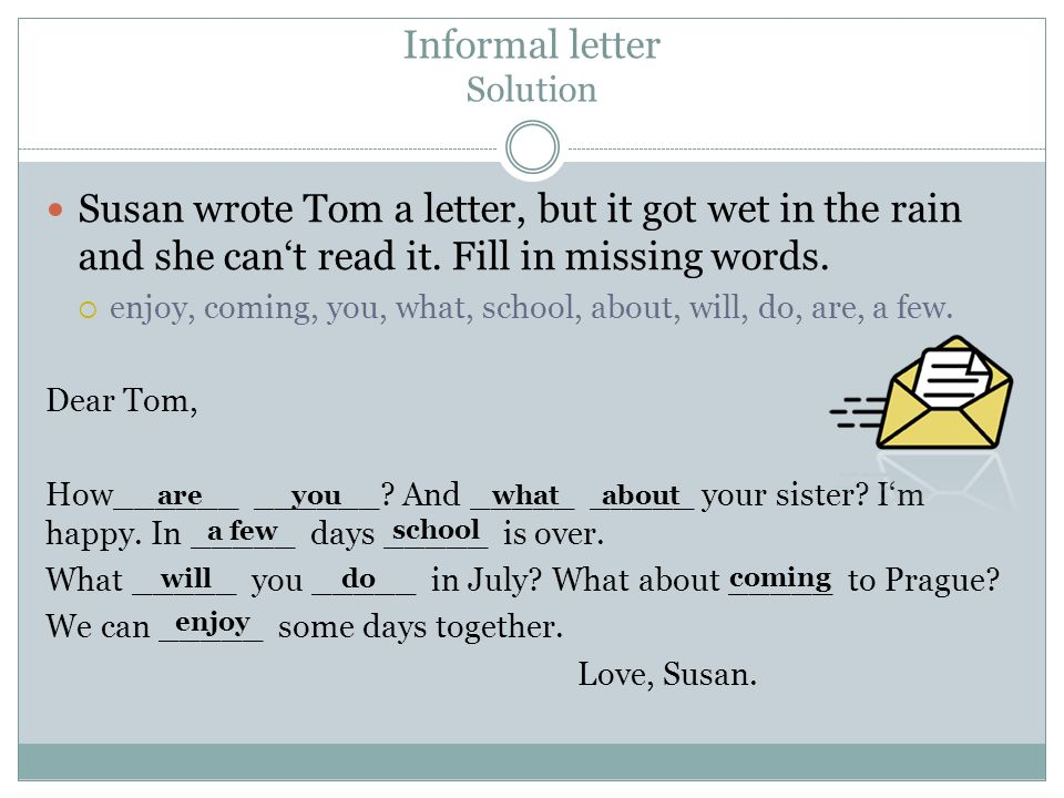 Informal letter Solution Susan wrote Tom a letter, but it got wet in the rain and she can't read it. Fill in missing words.  enjoy, coming, you, what