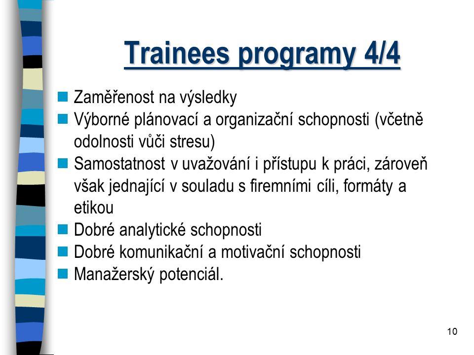 10 Trainees programy 4/4  Zaměřenost na výsledky  Výborné plánovací a organizační schopnosti (včetně odolnosti vůči stresu)  Samostatnost v uvažová