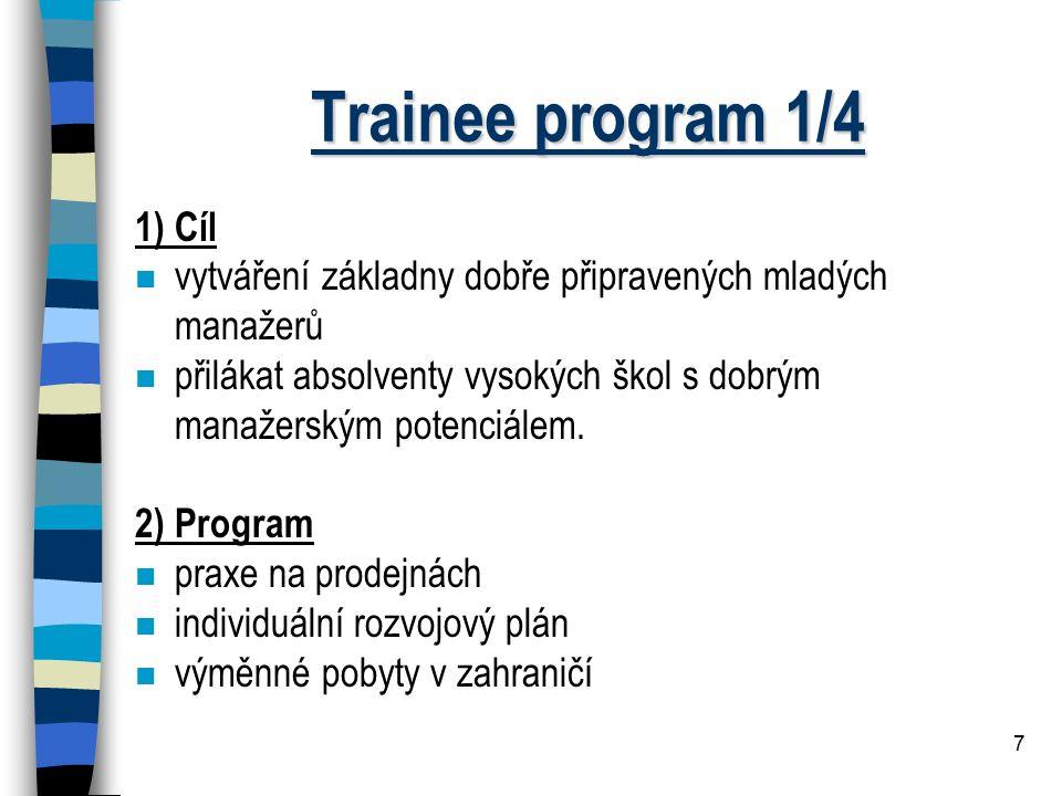 7 Trainee program 1/4 1) Cíl n vytváření základny dobře připravených mladých manažerů n přilákat absolventy vysokých škol s dobrým manažerským potenci