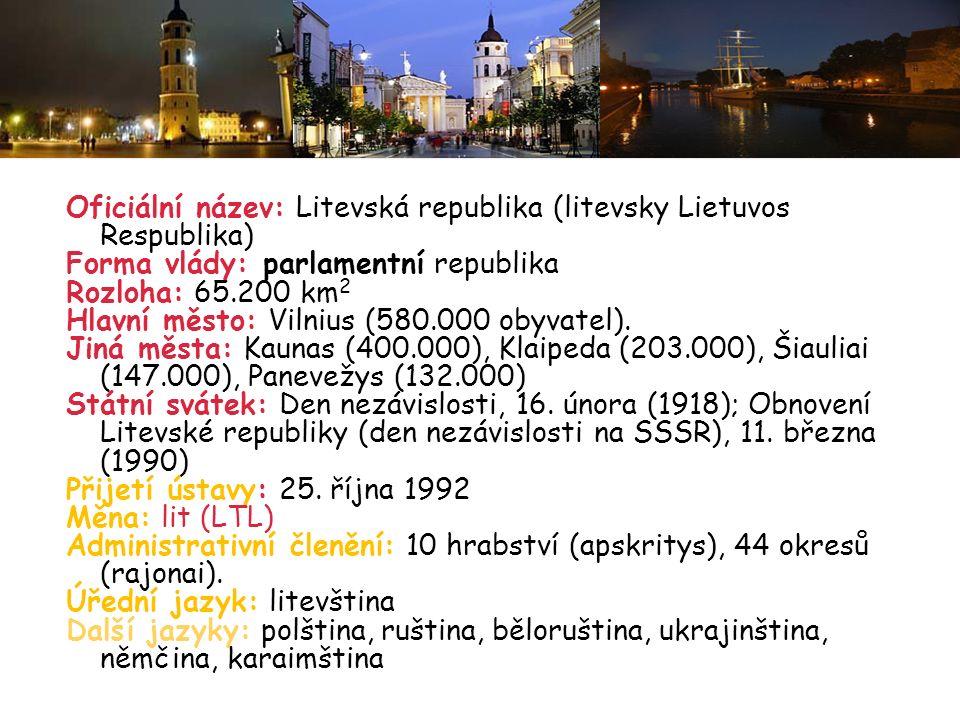 Oficiální název: Litevská republika (litevsky Lietuvos Respublika) Forma vlády: parlamentní republika Rozloha: 65.200 km 2 Hlavní město: Vilnius (580.