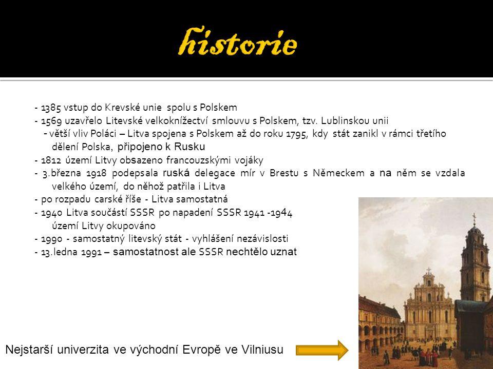 - 1385 vstup do Krevské unie spolu s Polskem - 1569 uzavřelo Litevské velkoknížectví smlouvu s Polskem, tzv. Lublinskou unii - větší vliv Poláci – Lit