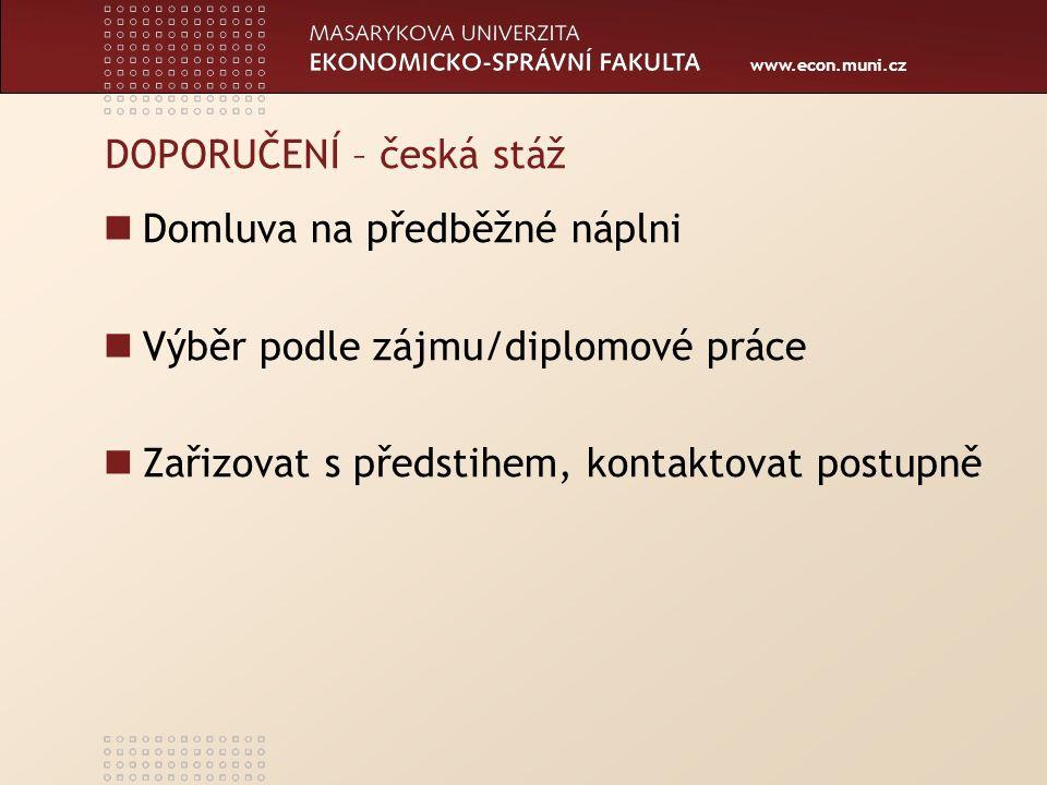www.econ.muni.cz DOPORUČENÍ – česká stáž Domluva na předběžné náplni Výběr podle zájmu/diplomové práce Zařizovat s předstihem, kontaktovat postupně