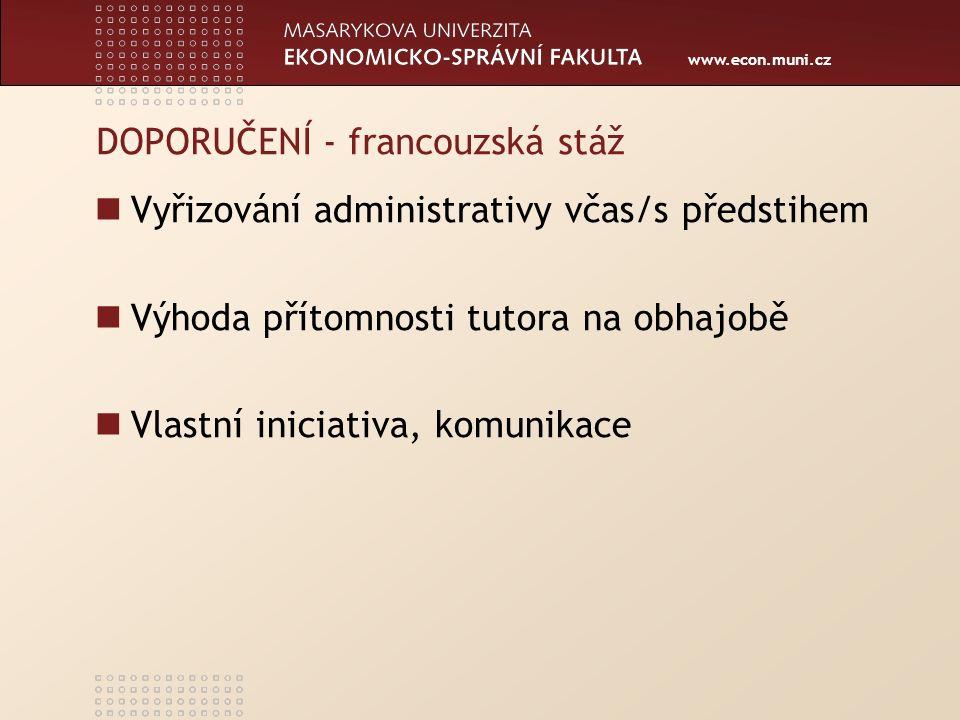 www.econ.muni.cz DOPORUČENÍ - francouzská stáž Vyřizování administrativy včas/s předstihem Výhoda přítomnosti tutora na obhajobě Vlastní iniciativa, komunikace