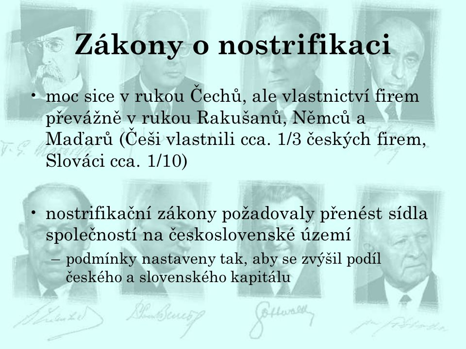 Zákony o nostrifikaci moc sice v rukou Čechů, ale vlastnictví firem převážně v rukou Rakušanů, Němců a Maďarů (Češi vlastnili cca. 1/3 českých firem,