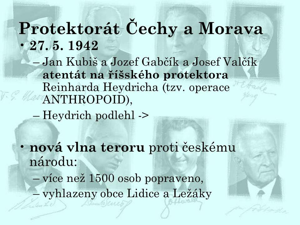 Protektorát Čechy a Morava 27. 5. 1942 –Jan Kubiš a Jozef Gabčík a Josef Valčík atentát na říšského protektora Reinharda Heydricha (tzv. operace ANTHR