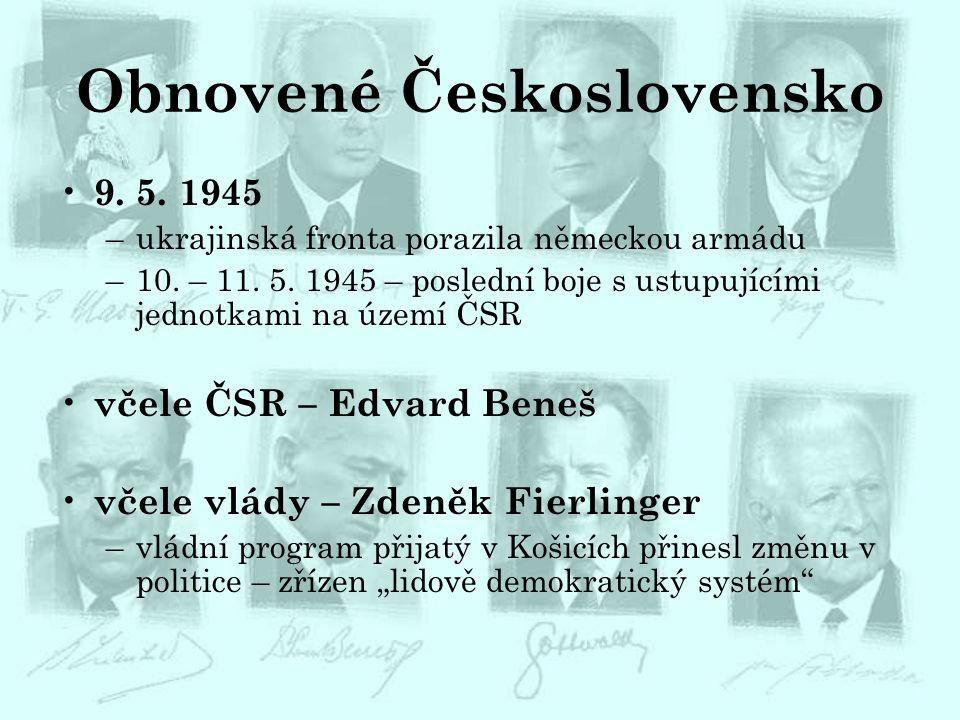 Obnovené Československo 9. 5. 1945 –ukrajinská fronta porazila německou armádu –10. – 11. 5. 1945 – poslední boje s ustupujícími jednotkami na území Č