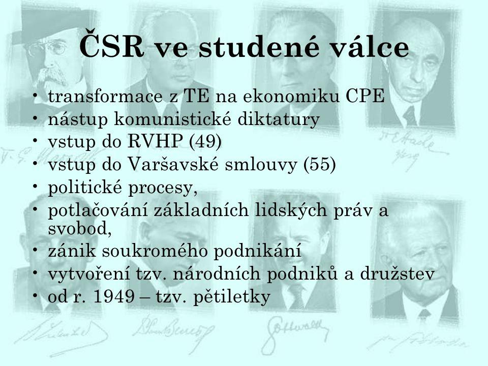 ČSR ve studené válce transformace z TE na ekonomiku CPE nástup komunistické diktatury vstup do RVHP (49) vstup do Varšavské smlouvy (55) politické pro