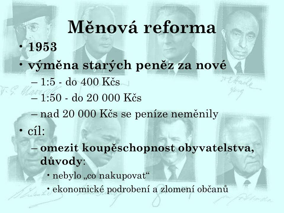 Měnová reforma 1953 výměna starých peněz za nové –1:5 - do 400 Kčs –1:50 - do 20 000 Kčs –nad 20 000 Kčs se peníze neměnily cíl: – omezit koupěschopno