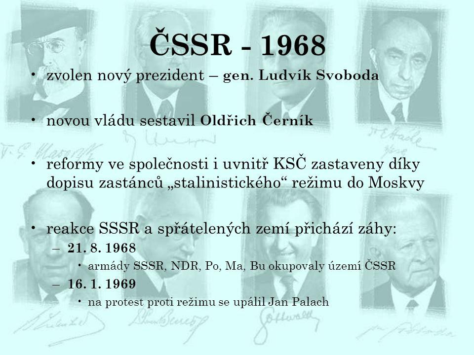 ČSSR - 1968 zvolen nový prezident – gen. Ludvík Svoboda novou vládu sestavil Oldřich Černík reformy ve společnosti i uvnitř KSČ zastaveny díky dopisu