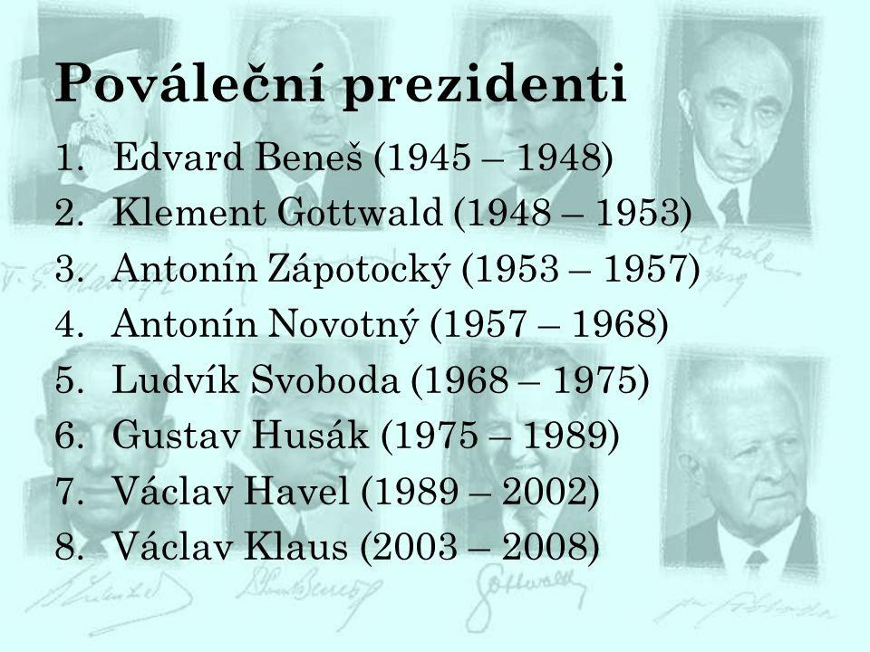 Pováleční prezidenti 1.Edvard Beneš (1945 – 1948) 2.Klement Gottwald (1948 – 1953) 3.Antonín Zápotocký (1953 – 1957) 4.Antonín Novotný (1957 – 1968) 5