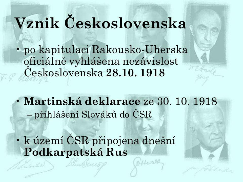 Vznik Československa po kapitulaci Rakousko-Uherska oficiálně vyhlášena nezávislost Československa 28.10. 1918 Martinská deklarace ze 30. 10. 1918 –př
