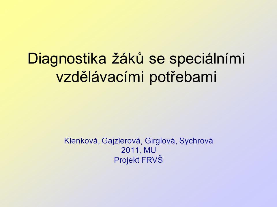 Diagnostika žáků se speciálními vzdělávacími potřebami Klenková, Gajzlerová, Girglová, Sychrová 2011, MU Projekt FRVŠ
